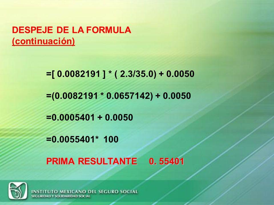 DESPEJE DE LA FORMULA (continuación) =[ 0.0082191 ] * ( 2.3/35.0) + 0.0050. =(0.0082191 * 0.0657142) + 0.0050.
